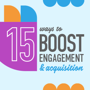 15 Ways to Boost Engagement and Acquisition